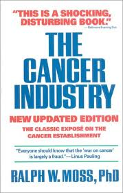 Whistleblower's revenge: The Cancer Industrywas Ralph V. Moss's first book in 1980